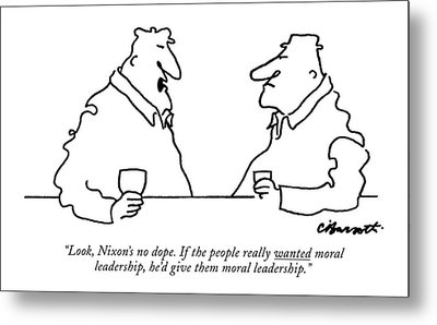 Look, Nixon's No Dope. If The People Really Metal Print by Charles Barsotti