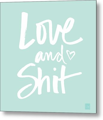 Love And Shit Metal Print by Linda Woods