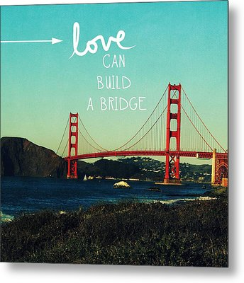 Love Can Build A Bridge- Inspirational Art Metal Print by Linda Woods