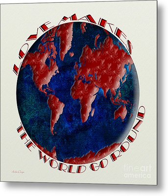 Love Makes The World Go Round 1 Metal Print by Andee Design
