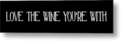 Love The Wine You're With Metal Print by Jaime Friedman
