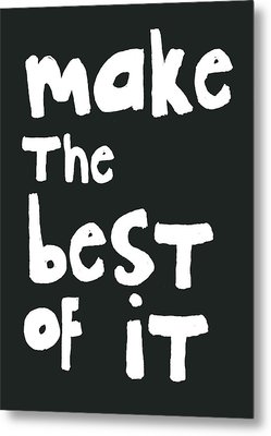 Make The Best Of It- Black And White Metal Print