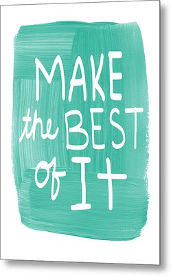 Make The Best Of It Metal Print