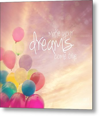 Make Your Dreams Come True Metal Print by Sylvia Cook