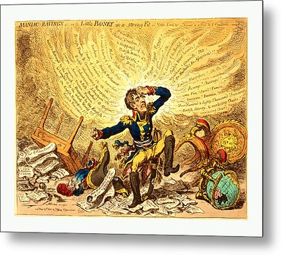Maniac-ravings Or Little Boney In A Strong Fit, Gillray Metal Print