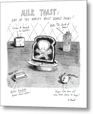 Milk Toast One Of The World's Most Deadly Foods! Metal Print by Roz Chast