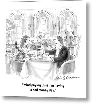 Mind Paying This?  I'm Having A Bad Money Day Metal Print by Bernard Schoenbaum