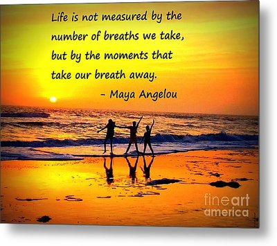 Moments That Take Our Breath Away - Maya Angelou Metal Print