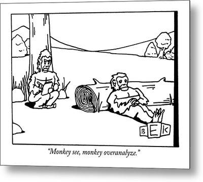 Monkey See, Monkey Overanalyze Metal Print by Bruce Eric Kaplan