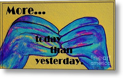 More Today Than Yesterday - American Sign Language Metal Print by Eloise Schneider