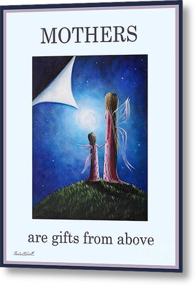 Mother's Are Gifts From Above By Shawna Erback Metal Print by Shawna Erback