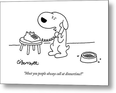 Must You People Always Call At Dinnertime? Metal Print by Charles Barsotti