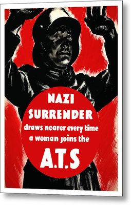 Nazi Surrender Draws Nearer Every Time A Woman Joins The Ats Metal Print by War Is Hell Store