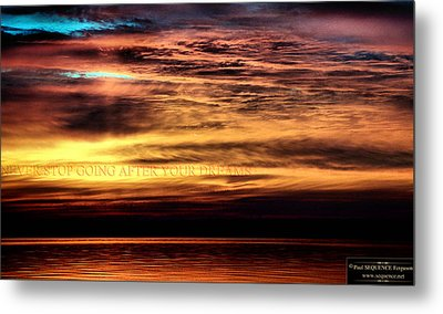 Never Stop Going After Your Dreams Metal Print by Paul SEQUENCE Ferguson             sequence dot net