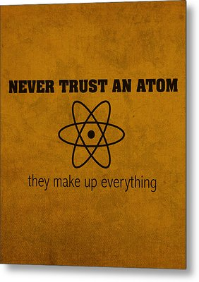 Never Trust An Atom They Make Up Everything Humor Art Metal Print