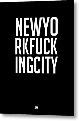 Newyorkfuckingcity  Metal Print by Naxart Studio