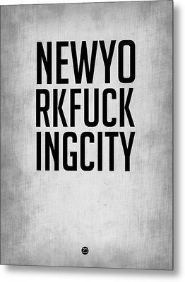 Newyorkfuckingcity  Poster Grey Metal Print by Naxart Studio