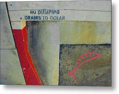 No Dumping - Drains To Ocean No 2 Metal Print by Ben and Raisa Gertsberg