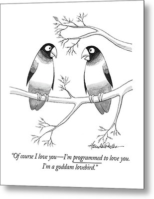 Of Course I Love You - I'm Programmed To Love Metal Print