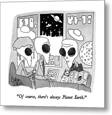 Of Course, There's Always Planet Earth Metal Print by Gahan Wilson