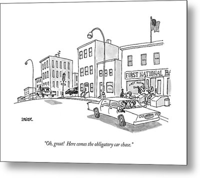 Oh, Great! Here Comes The Obligatory Car Chase Metal Print by Jack Ziegler