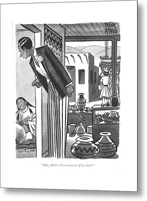 O.k., Mother. You Can Knock Off For Lunch Metal Print