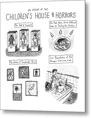 On Display At The Children's House Of Horror: Metal Print by Roz Chast