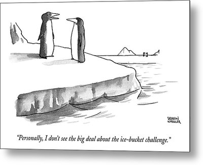 One Penguin Speaks To Another Penguin Metal Print