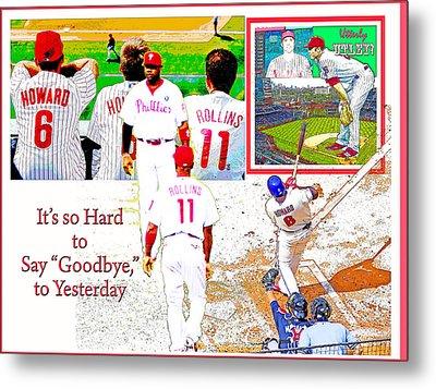 Philadelphia Phillies Goodbye To Yesterday Metal Print by A Gurmankin
