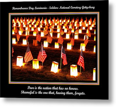 Poor Is The Nation That Has No Heroes.  Shameful Is The One That Having Them Forgets - Gettysburg Metal Print