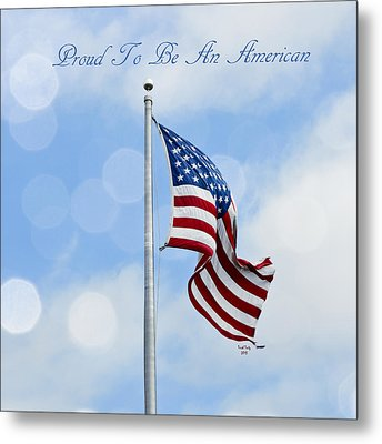 Proud To Be An American Metal Print by Trish Tritz