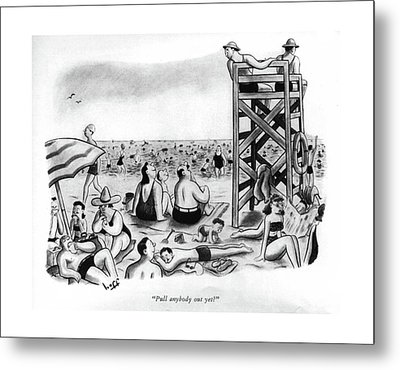 Pull Anybody Out Yet? Metal Print by Sydney Hoff