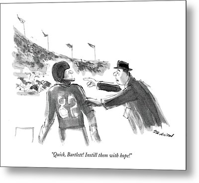 Quick, Bartlett! Instill Them With Hope! Metal Print