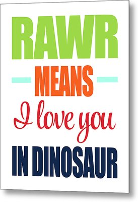 Rawr Means I Love You Metal Print