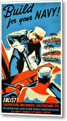 Recruiting Poster - Ww2 - Build Your Navy Metal Print by Benjamin Yeager
