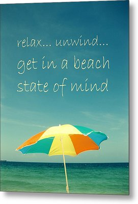 Relax Unwind Get In A Beach State Of Mind Metal Print by Maya Nagel
