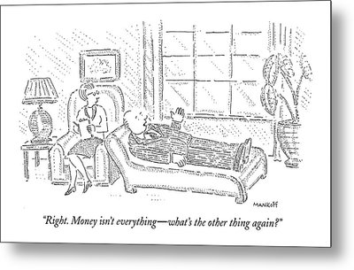 Right. Money Isn't Everything - What's The Other Metal Print by Robert Mankoff