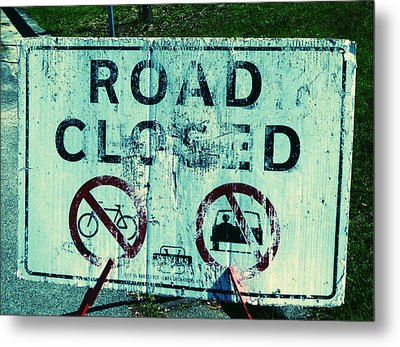 Metal Print featuring the photograph Road Closed by Laurie Tsemak