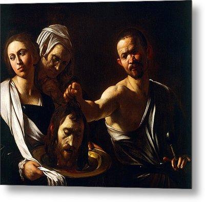 Salome Receives Head Of John The Baptist Metal Print by Michelangelo Merisi da Caravaggio