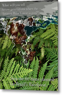 Metal Print featuring the photograph Save The Amazon Rain Forest. Stop Damming by John Fish