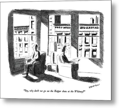 Say, Why Don't We Go See The Hopper Show Metal Print
