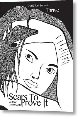 Metal Print featuring the drawing Scars To Prove It Dont Just Survive...thrive by Jamie Lynn