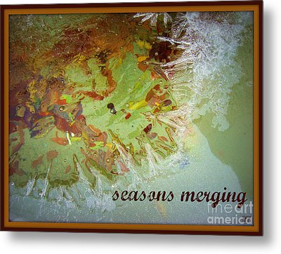 Metal Print featuring the photograph Seasons Merging by Heidi Manly