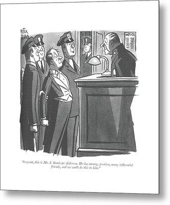 Sergeant, This Is Mr. J. Stanhope Alderson Metal Print by Peter Arno