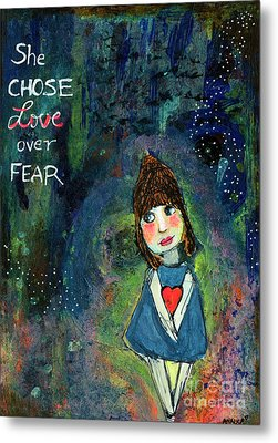 She Chose Love Over Fear Metal Print
