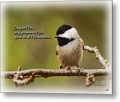Sing To Him Metal Print
