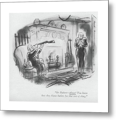 Sir, Hubert - Please! You Know How They Blame Metal Print by Leonard Dove