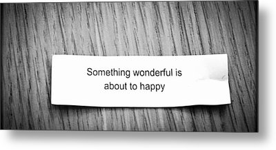 Something Wonderful Is About To Happy Black And White Metal Print
