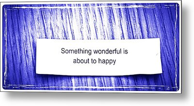 Something Wonderful Is About To Happy Metal Print