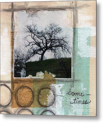 Sometimes Metal Print by Linda Woods